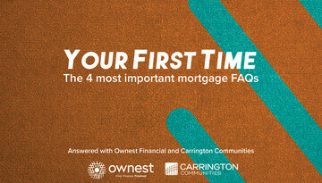 Your First Time: The 4 Most Important Mortgage FAQs